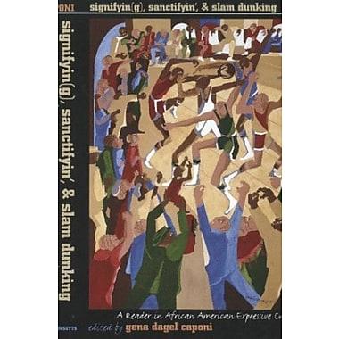 Signifyin(g), Sanctifyin', and Slam Dunking: Signifyin(g), Sanctifyin', & Slam Dunking, New Book, (9781558491830)