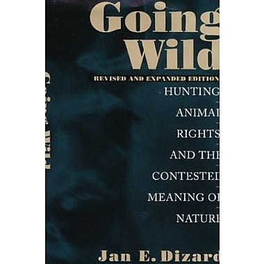 Going Wild: Hunting, Animal Rights, and the Congested Meaning of Nature, New Book, (9781558491908)