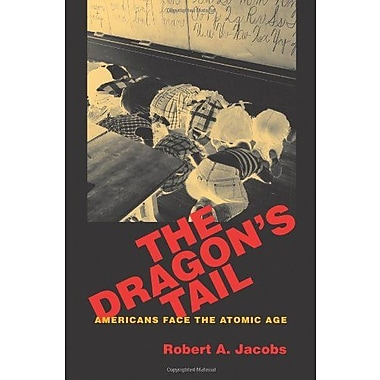 The Dragon's Tail: Americans Face the Atomic Age (Culture, Politics, and the Cold War), New Book, (9781558497276)