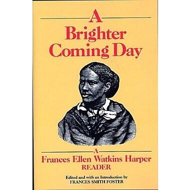 A Brighter Coming Day: A Frances Ellen Watkins Harper Reader, New Book, (9781558610200)