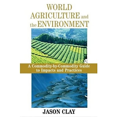 World Agriculture and the Environment: A Commodity-By-Commodity Guide to Impacts And Practices, New Book, (9781559633703)
