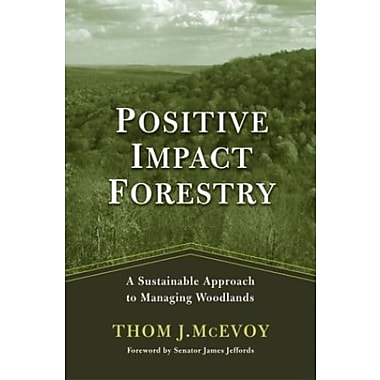 Positive Impact Forestry: A Sustainable Approach to Managing Woodlands, New Book, (9781559637893)