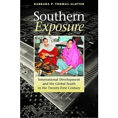 Southern Exposure: International Development and the Global South in the Twenty-First Century, New Book, (9781565491748)