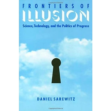 Frontiers Of Illusion: Science, Technology and the Politics of Progress, Used Book, (9781566394161)