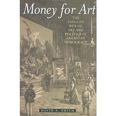 Money for Art: The Tangled Web of Art and Politics in American Democracy, Used Book, (9781566637688)