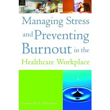 Managing Stress and Preventing Burnout in the Healthcare Workplace, New Book, (9781567933437)