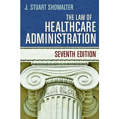 The Law of Healthcare Administration, Seventh Edition, New Book, (9781567936445)