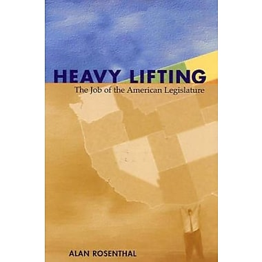 Heavy Lifting: the Job Of the American Legislature, New Book, (9781568027340)