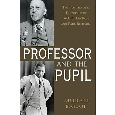The Professor and the Pupil: The Politics and Friendship of W. E. B Du Bois and Paul Robeson, New Book, (9781568583556)