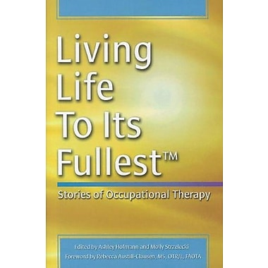 Living Life to Its Fullest: Stories of Occupational Therapy, New Book, (9781569002940)