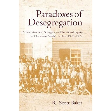 Paradoxes of Desegregation: African American Struggles for Educational Equity in Charleston, New Book, (9781570036323)