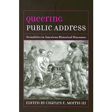 Queering Public Address: Sexualities in American Historical Discourse, Used Book, (9781570036644)