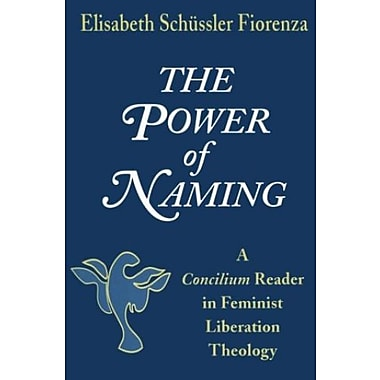 The Power of Naming: A Concilium Reader in Feminist Liberation Theology, New Book, (9781570750946)