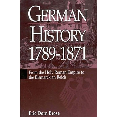 German History 1789-1871: From the Holy Roman Empire to the Bismarckian Reich, New Book, (9781571810564)