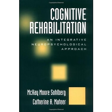 Cognitive Rehabilitation: An Integrative Neuropsychological Approach, New Book, (9781572306134)