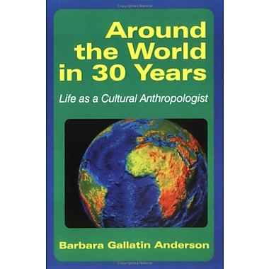Around the World in 30 Years: Life as a Cultural Anthropologist, New Book, (9781577660576)