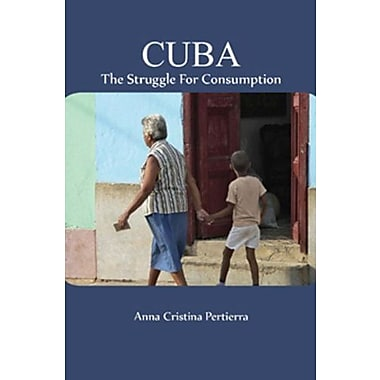 Cuba: The Struggle for Consumption, New Book, (9781584327530)
