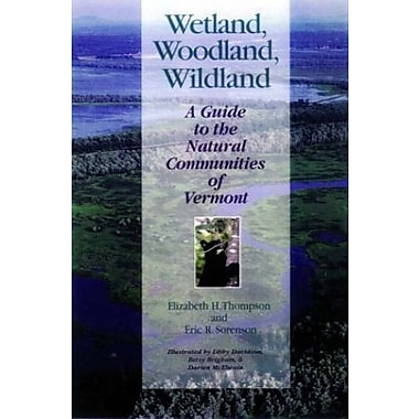 Wetland, Woodland, Wildland: A Guide to the Natural Communities of Vermont, New Book, (9781584650775)