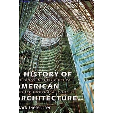 A History of American Architecture: Buildings in Their Cultural and Technological Context, New Book, (9781584651369)