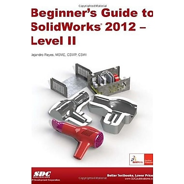 Beginner's Guide to SolidWorks 2012 - Level II, New Book, (9781585037018)