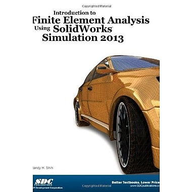 Introduction to Finite Element Analysis Using SolidWorks Simulation 2013, New Book, (9781585037728)