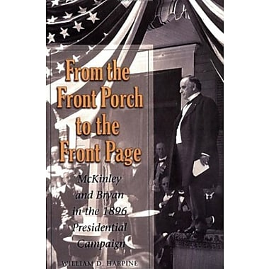 From the Front Porch to the Front Page: McKinley and Bryan in the 1896 Presidential Campaign, Used Book, (9781585445592)