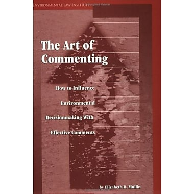 the Art of Commenting: How to Influence Environmental Decisionmaking with Effective Comments, New Book, (9781585760176)