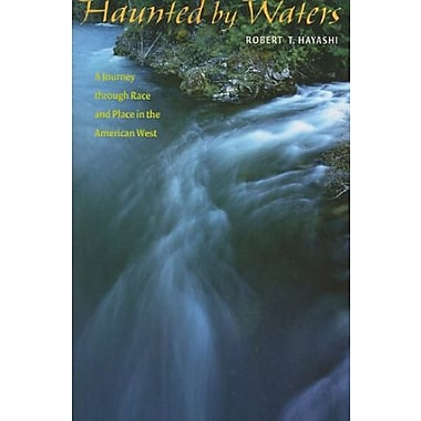 Haunted by Waters: A Journey through Race and Place in the American West (American Land & Life), New Book, (9781587299988)