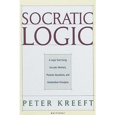 Socratic Logic: A Logic Text using Socratic Method, Platonic Questions and Aristotelian Principles, New Book, (9781587318085)