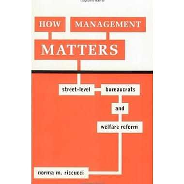 How Management Matters: Street-Level Bureaucrats and Welfare Reform (Public Management and Change series)