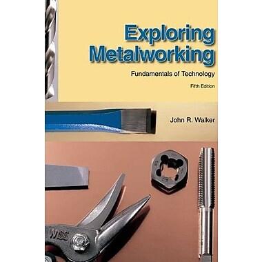 Exploring Metalworking, New Book, (9781590708682)