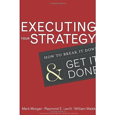 Executing Your Strategy: How to Break It Down and Get It Done, New Book, (9781591399568)