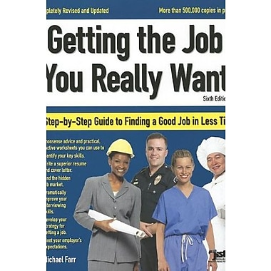 Getting the Job You Really Want: A Step-By-Step Guide to Finding a Good Job in Less Time, New Book, (9781593578329)
