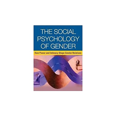 The Social Psychology of Gender: How Power and Intimacy Shape Gender Relations, New Book, (9781593858254)