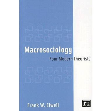 Macrosociology: Four Modern Theorists, New Book, (9781594512582)