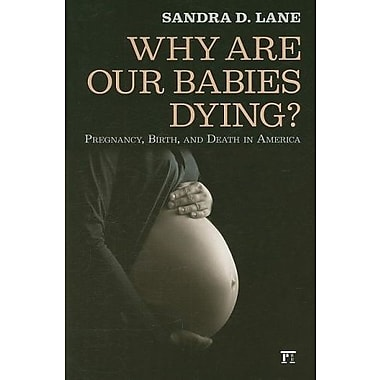 Why Are Our Babies Dying?: Pregnancy, Birth, and Death in America, New Book, (9781594514418)