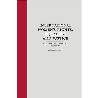 International Women's Rights, Equality and Justice: A Context and Practice Casebook, New Book, (9781594607080)