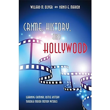 Crime, History, and Hollywood: Learning Criminal Justice History Through Major Motion Pictures, Used Book, (9781594609756)
