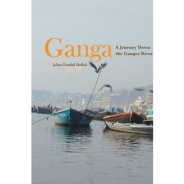 Ganga: A Journey Down the Ganges River, New Book, (9781597263863)