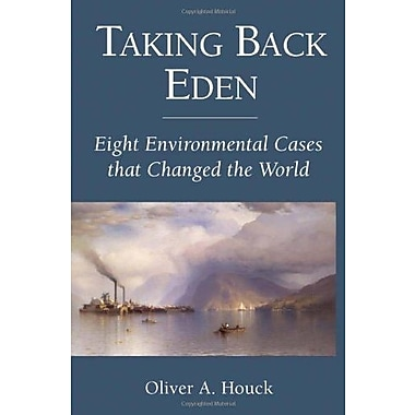 Taking Back Eden: Eight Environmental Cases that Changed the World, New Book, (9781597266482)