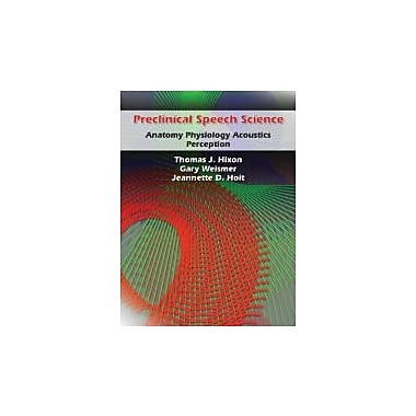 Preclinical Speech Science: Anatomy, Physiology, Acoustics, Perception, Used Book, (9781597561822)