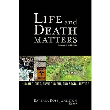 LIFE AND DEATH MATTERS: HUMAN RIGHTS, ENVIRONMENT, AND SOCIAL JUSTICE, SECOND EDITION, New Book, (9781598743395)