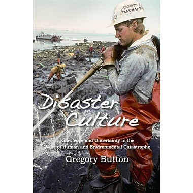 Disaster Culture: Knowledge and Uncertainty in the Wake of Human and Environmental Catastrophe, New Book, (9781598743890)