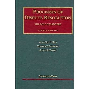 Rau, Sherman, and Peppet's Processes of Dispute Resolution: The Role of Lawyers