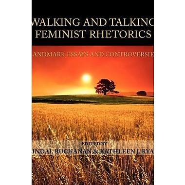 Walking and Talking Feminist Rhetorics: Landmark Essays and Controversies, New Book, (9781602351356)
