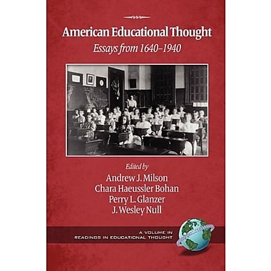 American Educational Thought: Essays from 1640-1940 (2nd Edition) (PB), New Book, (9781607523642)