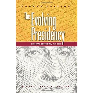 The Evolving Presidency: Landmark Documents, 1787-2010, New Book (9781608716845)