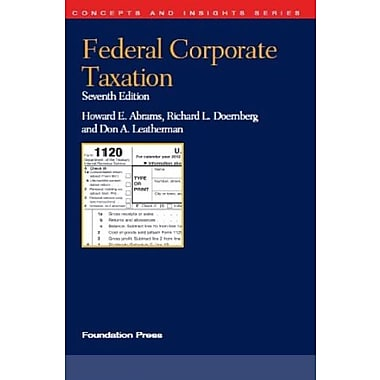 Abrams, Doernberg and Leatherman's Federal Corporate Taxation, 7th (Concepts and Insights Series), Used Book (9781609300524)