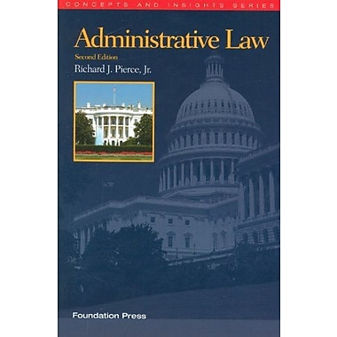 Pierce's Administrative Law, 2d (Concepts and Insights Series), New Book (9781609301132)