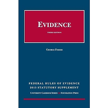 Federal Rules of Evidence Statutory and Case Supplement, Summer 2013-2014 (Selected Statutes), Used Book (9781609304294)